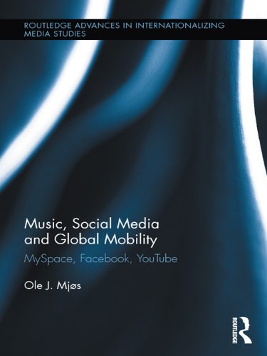 music-social-media-and-global-mobility-myspace-facebook-youtube-routledge-advances-in-internationali