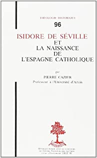 Isidore de Séville et la naissance de l\'Espagne catholique par Pierre Cazier