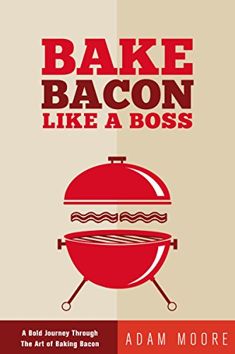 Bake Bacon Like A Boss by Adam Moore