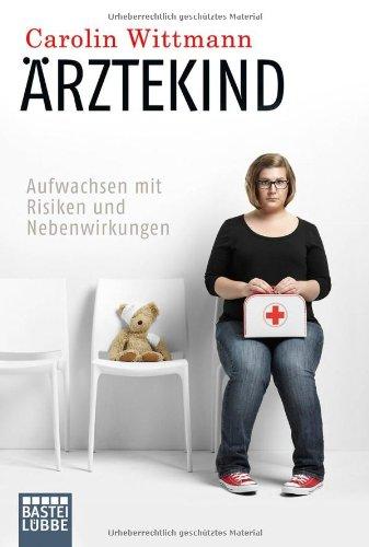 Buchseite und Rezensionen zu 'Ärztekind: Aufwachsen mit Risiken und Nebenwirkungen' von Carolin Wittmann