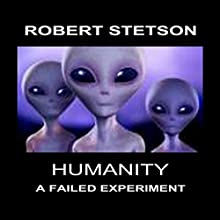 Humanity, a Failed Experiment (       UNABRIDGED) by Robert Stetson Narrated by Robert Stetson
