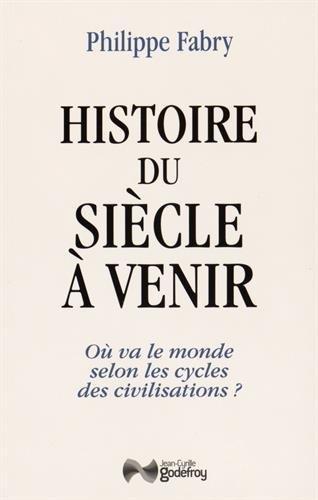 Histoire du siècle à venir : Où va le monde selon les cycles de civilisation ?