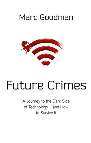 Future Crimes: A journey to the dark side of technology - and how to survive it