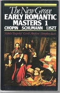 Early Romantic Masters Chopin Schumann Liszt V1 Chopin Schumann Liszt Vol 1 Grove Composer Biography  by Macmillan Press
