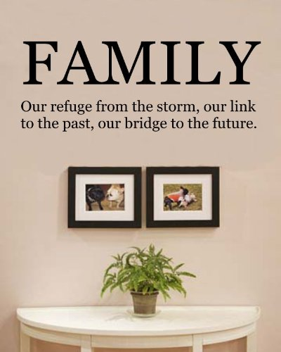 Family our refuge from the storm, our link to the past, our bridge to the future. Vinyl Wall Decals Quotes Sayings Words Art Decor Lettering Vinyl Wall Art Inspirational Uplifting