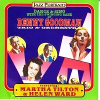 Dance & Sing with the Swinging Band of Benny Goodman (Jazz Portraits) by Benny Goodman Trio & Orchestra, Martha Tilton and Helen Ward