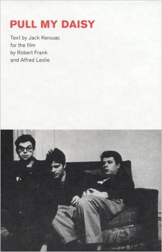 Robert Frank: Pull My Daisy written by Jack Kerouac