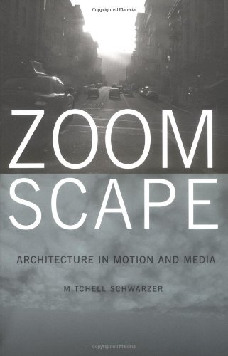Zoomscape: Architecture in Motion and Media