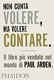 Non conta volere, ma volere contare (0714898406) by Paul Arden