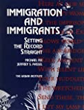 Immigration and Immigrants Setting the Record Straight: Setting the Record Straight