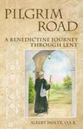Pilgrim Road: A Benedictine Journey Through Lent - Albert Holtz, OSB