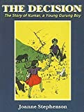 img - for The Decision: The Story of Kumar, a Young Gurung Boy by Joanne Stephenson (2002-06-01) book / textbook / text book