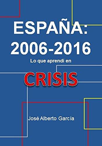 España: 2006-2016: Lo que aprendí en crisis