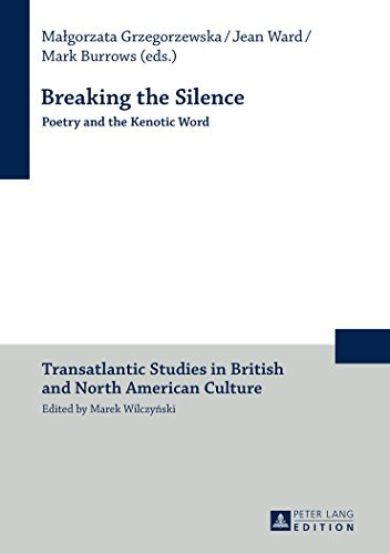 Breaking the Silence: Poetry and the Kenotic Word (Transatlantic Studies in British and North American Culture) (2015-04-30)