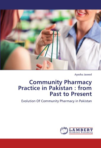 Community Pharmacy Practice in Pakistan : from Past to Present: Evolution Of Community Pharmacy in Pakistan