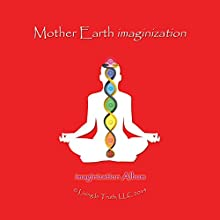 Mother Earth Imaginization  by James Lowell Phillips Narrated by James Lowell Phillips