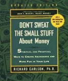 img - for Don't Sweat the Small Stuff About Money: Spiritual and Practical Ways to Create Abundance and More F book / textbook / text book