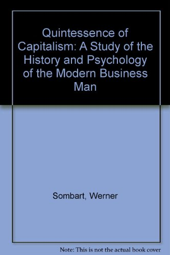 Quintessence of Capitalism: A Study of the History and Psychology of the Modern Business Man