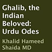 Ghalib, the Indian Beloved: Urdu Odes | [Ghalib, Khalid Hameed Shaida (translator)]