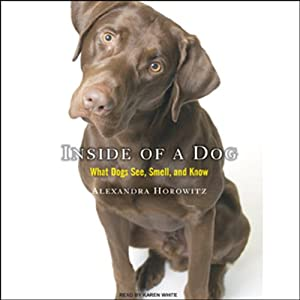 Inside of a Dog: What Dogs See, Smell, and Know | [Alexandra Horowitz]