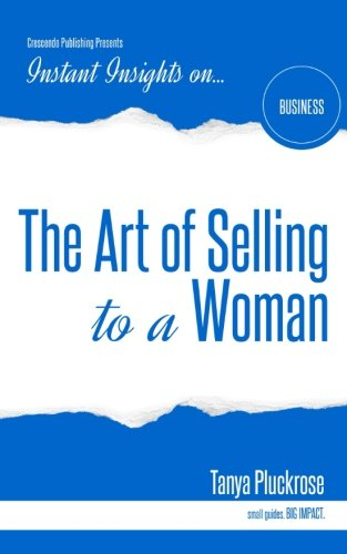 The Art of Selling to a Woman (Instant Insights)