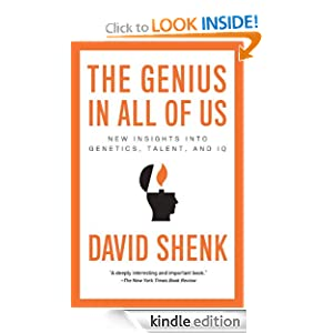 The Genius in All of Us: New Insights into Genetics, Talent, and IQ David Shenk