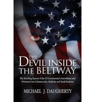 [ The Devil Inside the Beltway: The Shocking Expose of the US Government's Surveillance and Overreach Into Cybersecurity, Medicine and Small Business Daugherty, Michael J. ( Author ) ] { Paperback } 2013 (The Devil Inside The Beltway compare prices)