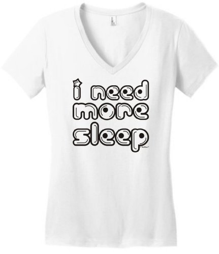 I Need More Sleep Juniors V-Neck Small White