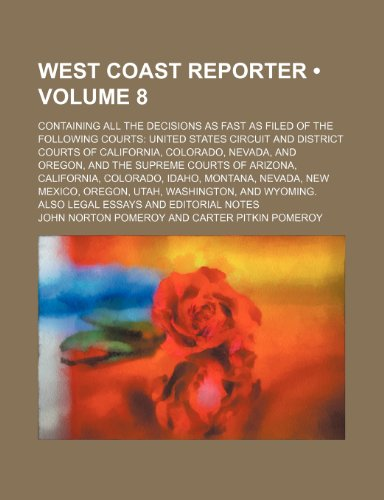 West Coast Reporter (Volume 8); Containing All the Decisions as Fast as Filed of the Following Courts United States Circuit and District Courts of Cal