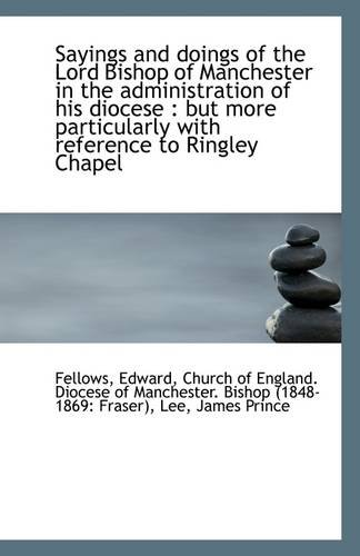 Sayings and doings of the Lord Bishop of Manchester in the administration of his diocese: but more