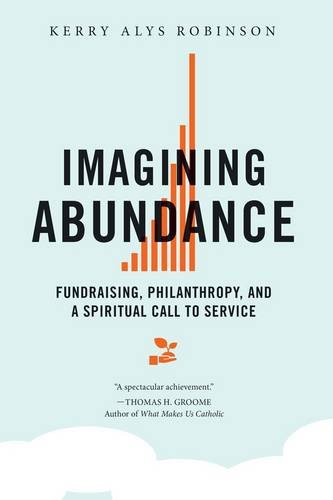 Imagining Abundance: Fundraising, Philanthropy, and a Spiritual Call to Service (Fund Services compare prices)