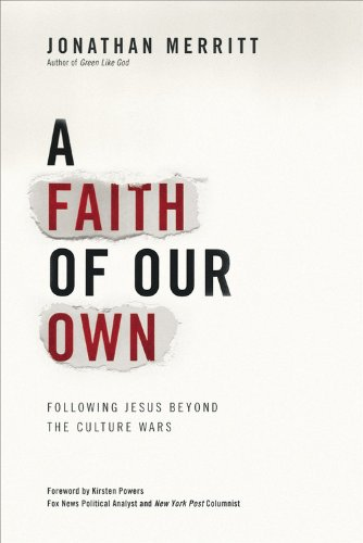 A Faith of Our Own: Following Jesus Beyond the Culture Wars, Jonathan Merritt