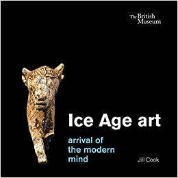 Ice age art arrival of the modern mind amazon co uk jill cook
