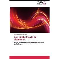 Los símbolos de la violencia: Ritual, espectáculo y drama bajo el Volcán La Malinche (Spanish Edition)