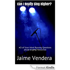 Can I Really Sing Higher? 40 of Your Most Pressing Questions about Singing, Answered! (Can I Really Sing? Book 1) (English Edition)