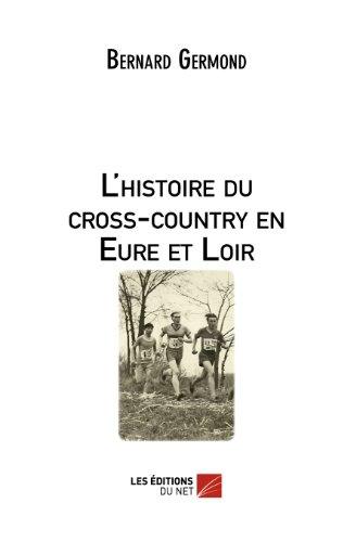 Bernard Germond - L'histoire du cross-country en Eure et Loir (French Edition)