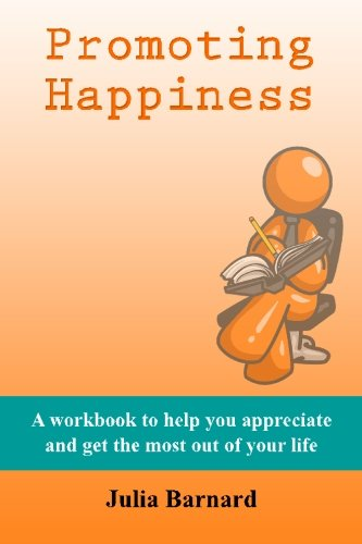 Promoting Happiness: A workbook to help you appreciate and get the most out of your life