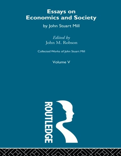 Collected Works of John Stuart Mill: V. Essays on Economics and Society Vol B