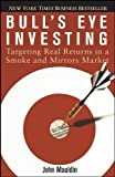 img - for Bull's Eye Investing Targeting Real Returns in a Smoke and Mirrors Market by Mauldin, John [Wiley,2004] [Paperback] book / textbook / text book