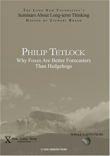 Philip Tetlock: Why Foxes Are Better Forecasters Than Hedgehogs