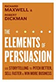 img - for The Elements of Persuasion: Use Storytelling to Pitch Better, Sell Faster & Win More Business book / textbook / text book