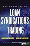 img - for The Handbook of Loan Syndications and Trading (Hardcover)--by Allison Taylor [2006 Edition] ISBN: 9780071468985 book / textbook / text book
