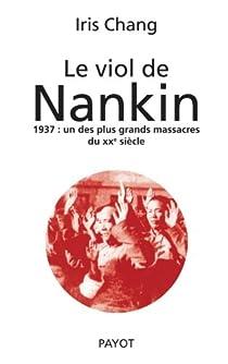 Le viol de Nankin : 1937 : un des plus grands massacres du XXe siècle par Chang