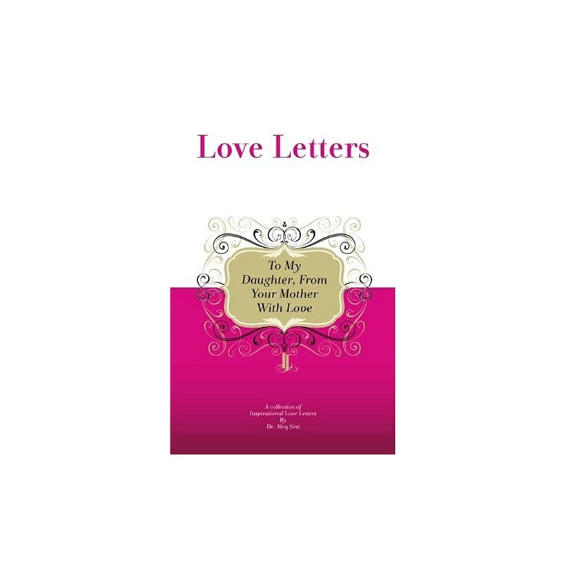 To My Daughter, From Your Mother With Love A Collection Of Inspirational Love Letters