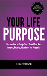 Your Life Purpose - Discover How to Change Your Life and Find More Purpose, Meaning, Abundance and Prosperity (Decode Your Fingerprints)
