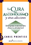 La cura del alcoholismo y otras adicciones (Alcoholism and Addiction Cure) (Spanish Edition)