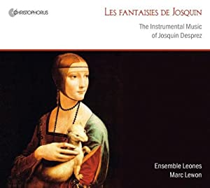Les fantaisies de josquin : The Instrumental Music of Josquin Desprez by Christophorus