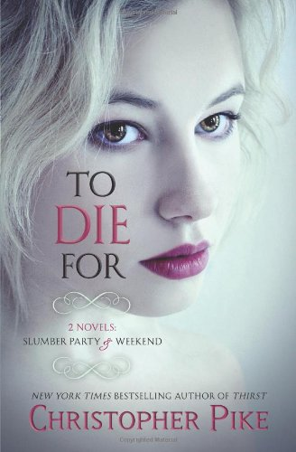 To Die For: (2 Novels: Slumber Party & Weekend)