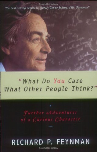 """What Do You Care What Other People Think?"": Further Adventures of a Curious Character: Richard P. Feynman, Ralph Leighton: 9780393320923: Amazon.com: Books"