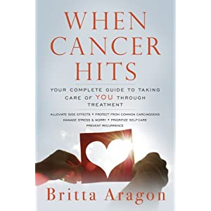 When Cancer Hits: Your Complete Guide To Taking Care of YOU Through Treatment